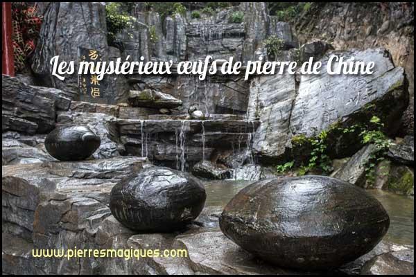 Les mystérieux œufs de pierre de Chine