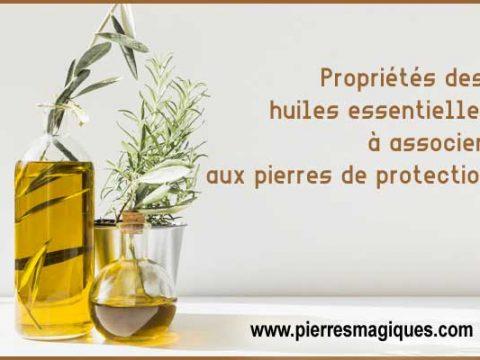 Propriétés des huiles essentielles à associer aux pierres de protection