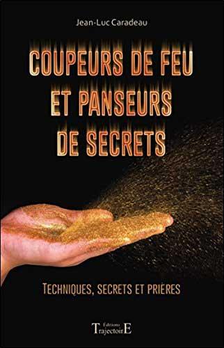 Coupeurs de feu et panseurs de secrets - Techniques, secrets et prières