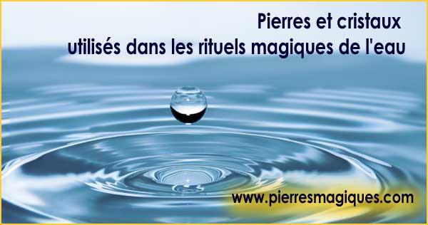 Pierres et cristaux utilisés dans les rituels magiques de l'eau