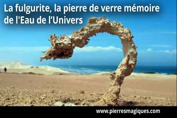 La fulgurite, la pierre mémoire akashique de l'eau de l'Univers